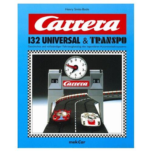 Henry Smits-Bode - Carrera 132 Universal & Transpo. Geschichte und vollständiger Fahrzeugkatalog des legendären Autorennbahnsystems - Preis vom 22.09.2021 05:02:28 h