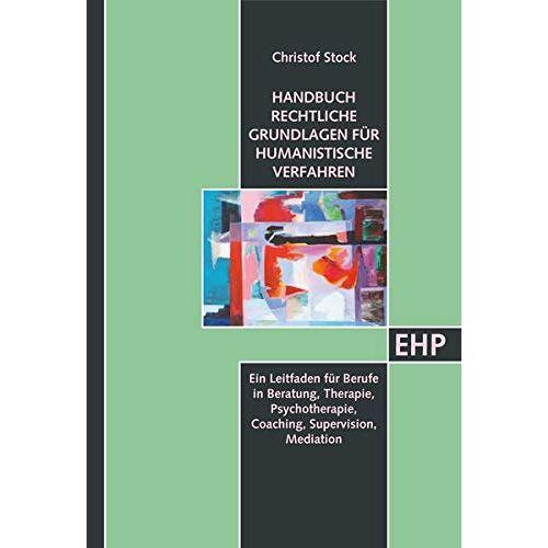 Christof Stock - Psychotherapie, Beratung und Supervision in humanistischen Verfahren: Ein rechtlicher Leitfaden (EHP - Edition Humanistische Psychologie) - Preis vom 16.10.2021 04:56:05 h