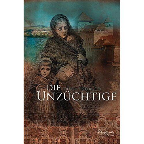 Ruth Troxler - Die Unzüchtige: Marianna Stadlers Lebens- und Leidensweg - Preis vom 09.06.2021 04:47:15 h