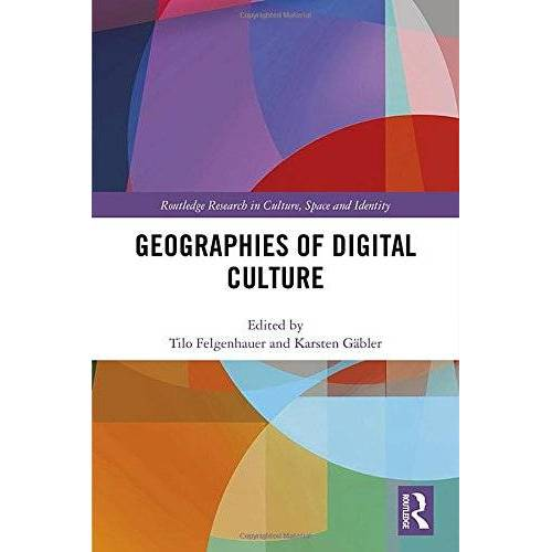 Tilo Felgenhauer - Geographies of Digital Culture (Routledge Research in Culture, Space and Identity) - Preis vom 10.09.2021 04:52:31 h