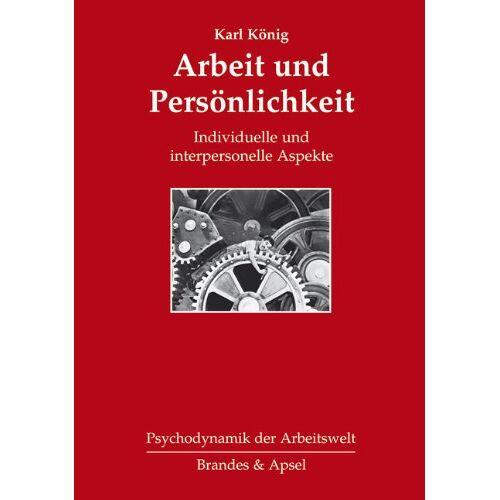 Karl König - Arbeit und Persönlichkeit: Individuelle und interpersonelle Aspekte - Preis vom 13.10.2021 04:51:42 h