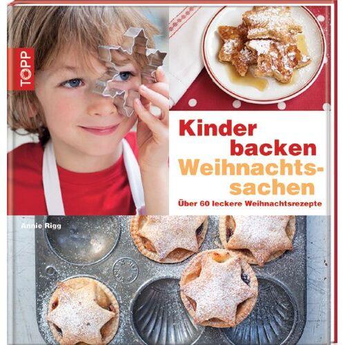 Annie Rigg - Kinder backen Weihnachtssachen: Über 60 leckere Weihnachtsrezepte - Preis vom 13.06.2021 04:45:58 h