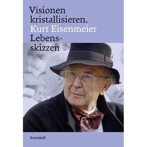 Michael Eisenmeier - Visionen kristallisieren. Kurt Eisenmeier Lebensskizzen - Preis vom 15.06.2021 04:47:52 h