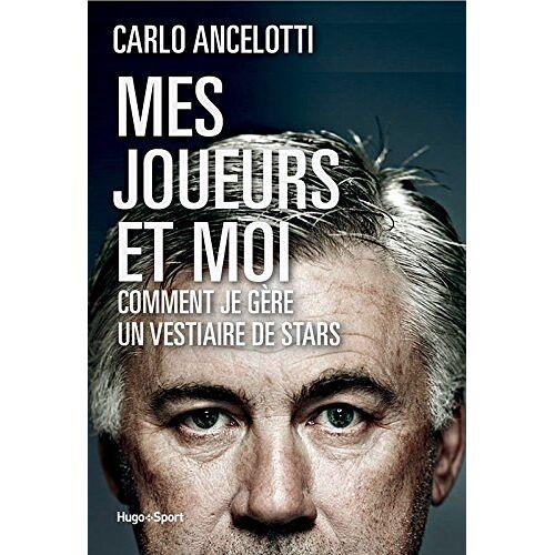Carlo Ancelotti - Mes joueurs et moi : Comment je gère un vestiaire - Preis vom 15.06.2021 04:47:52 h
