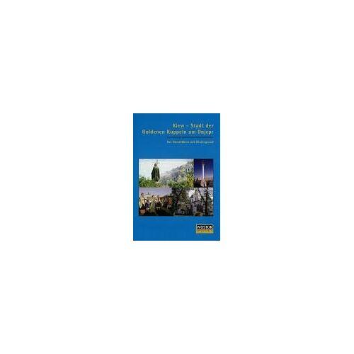Britta Wollenweber - Kiew - Stadt der Goldenen Kuppeln am Dnjepr. Ein Reiseführer mit Hintergrund - Preis vom 19.06.2021 04:48:54 h