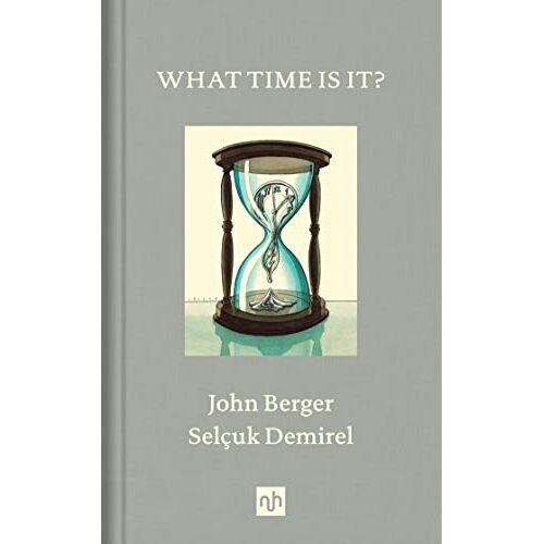 John Berger - Berger, J: What Time Is It?: John Berger - Preis vom 13.09.2021 05:00:26 h