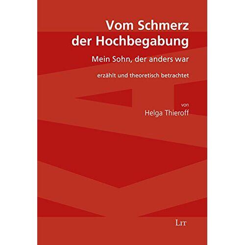 Helga Thieroff - Vom Schmerz der Hochbegabung: Mein Sohn, der anders war. Erzählt und theoretisch betrachtet - Preis vom 19.06.2021 04:48:54 h
