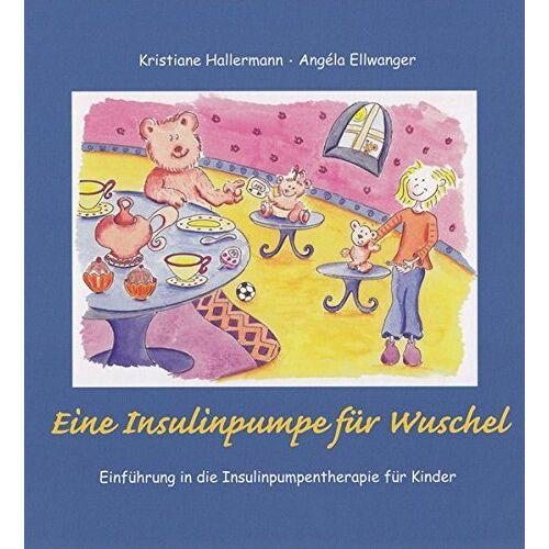 Kristiane Hallermann - Eine Insulinpumpe für Wuschel: Einführung in die Insulinpumpentherapie für Kinder - Preis vom 12.09.2021 04:56:52 h