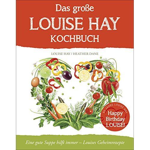 Louise Hay - Das große Louise Hay Kochbuch für Körper und Seele: Eine gute Suppe hilft immer - Louises Geheimrezepte - Preis vom 28.07.2021 04:47:08 h