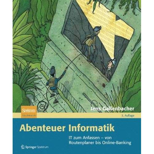 Jens Gallenbacher - Abenteuer Informatik: IT zum Anfassen - von Routenplaner bis Online-Banking - Preis vom 18.06.2021 04:47:54 h