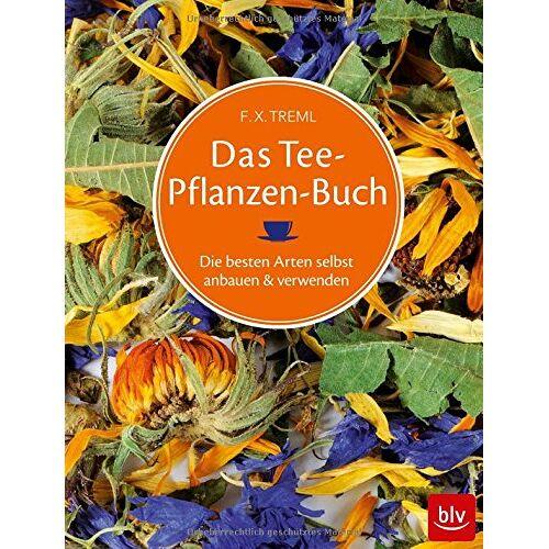 Franz-Xaver Treml - Das Teepflanzenbuch: Die besten Arten selbst anbauen & verwenden - Preis vom 13.06.2021 04:45:58 h