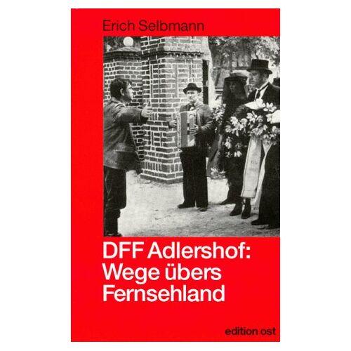 Erich Selbmann - DFF Adlershof. Wege übers Fernsehland - Zur Geschichte des DDR-Fernsehens - Preis vom 20.06.2021 04:47:58 h