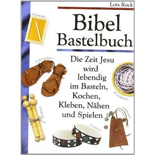 Lois Rock - Bibel Bastelbuch: Die Zeit Jesu wird lebendig im Basteln, Kochen, Kleben, Nähen und Spielen - Preis vom 21.06.2021 04:48:19 h