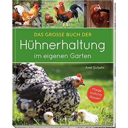 Axel Gutjahr - Das große Buch der Hühnerhaltung im eigenen Garten - Preis vom 16.05.2021 04:43:40 h