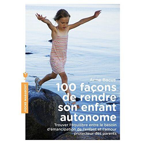 - 100 façons de rendre son enfant autonome - Preis vom 15.06.2021 04:47:52 h