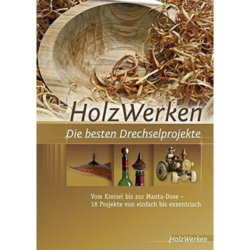 HolzWerken - HolzWerken Die besten Drechselprojekte: Vom Kreisel bis zur Manta-Dose - 18 Projekte von einfach bis exzentrisch - Preis vom 13.06.2021 04:45:58 h