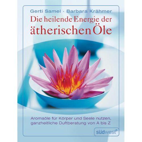 Gerti Samel - Die heilende Energie der ätherischen Öle. Aromaöle für Körper und Seele nutzen. Ganzheitliche Duftberatung von A-Z - Preis vom 23.07.2021 04:48:01 h
