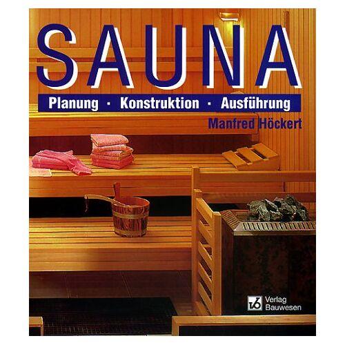 Manfred Höckert - Sauna. Planung, Konstruktion, Ausführung - Preis vom 18.06.2021 04:47:54 h