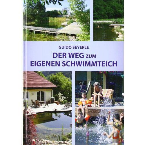 Guido Seyerle - Der Weg zum eigenen Schwimmteich - Preis vom 16.05.2021 04:43:40 h
