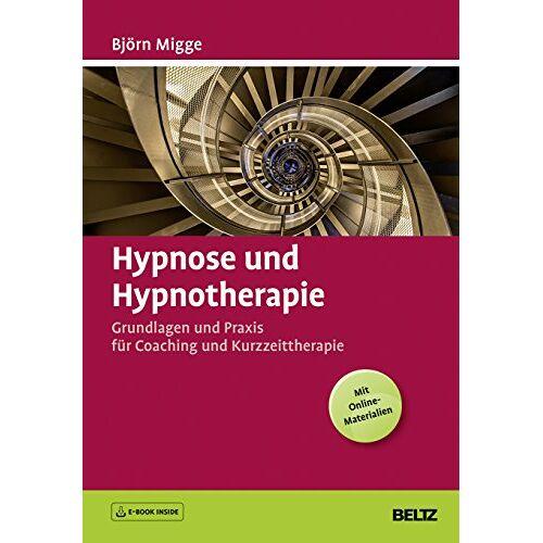 Björn Migge - Hypnose und Hypnotherapie: Grundlagen und Praxis für Coaching und Kurzzeittherapie. Mit E-Book inside - Preis vom 16.06.2021 04:47:02 h