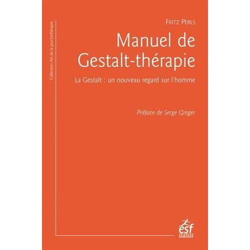 - Manuel de gestalt-thérapie: La gestalt : un nouveau regard sur l'homme (Art De La Psychoterapie) - Preis vom 12.09.2021 04:56:52 h