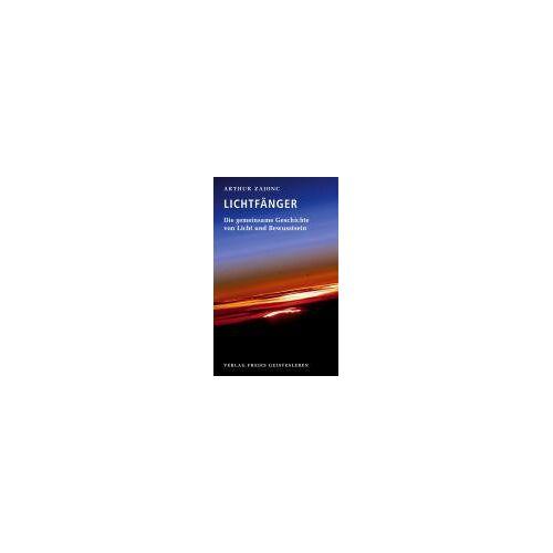 Arthur Zajonc - Die Lichtfänger: Die gemeinsame Geschichte von Licht und Bewusstsein - Preis vom 23.09.2021 04:56:55 h