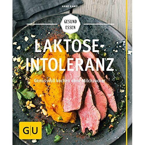 Anne Kamp - Laktoseintoleranz: Genussvoll kochen ohne Milchzucker (GU Gesund essen) - Preis vom 20.06.2021 04:47:58 h