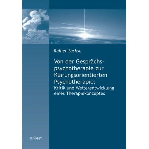 Rainer Sachse - Von der Gesprächspsychotherapie zur Klärungsorientierten Psychotherapie - Preis vom 19.06.2021 04:48:54 h
