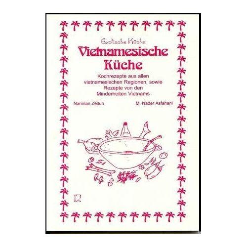 Nariman Zeitun - Vietnamesische Küche: Kochrezepte aus allen vietnamesischen Regionen, sowie Rezepte von den Minderheiten Vietnams - Preis vom 18.06.2021 04:47:54 h