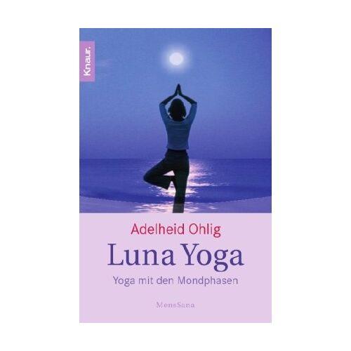 Adelheid Ohlig - Luna Yoga: Yoga mit den Mondphasen. - Preis vom 16.10.2021 04:56:05 h