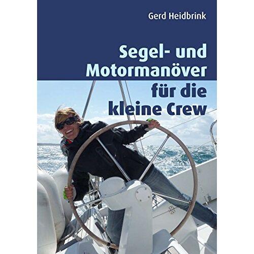 Gerd Heidbrink - Segel- und Motormanöver für die kleine Crew - Preis vom 21.06.2021 04:48:19 h