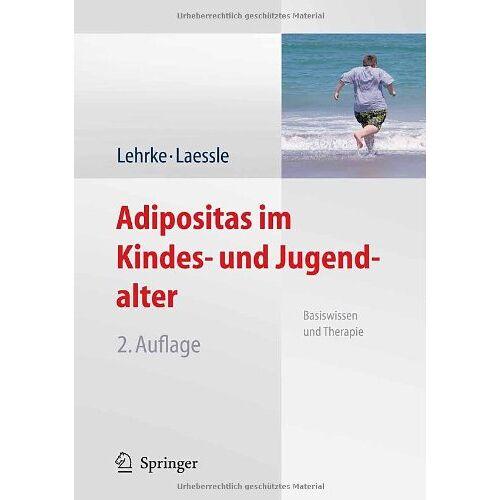 Sonja Lehrke - Adipositas im Kindes- und Jugendalter: Basiswissen und Therapie - Preis vom 15.10.2021 04:56:39 h