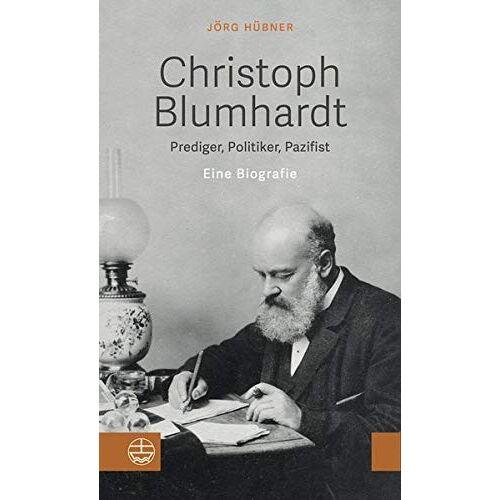 Jörg Hübner - Christoph Blumhardt: Prediger, Politiker, Pazifist. Eine Biografie - Preis vom 20.06.2021 04:47:58 h
