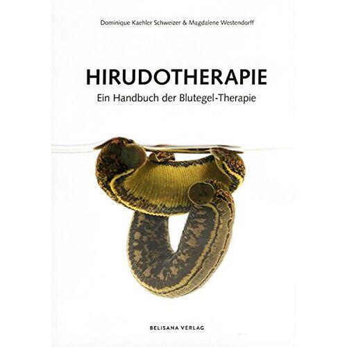Dominique Kaehler Schweizer - Hirudotherapie: Ein Handbuch der Blutegel-Therapie - Preis vom 19.06.2021 04:48:54 h