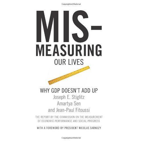 Stiglitz, Joseph E. - Mismeasuring Our Lives: Why GDP Doesn't Add Up - Preis vom 22.06.2021 04:48:15 h
