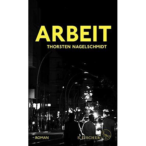 Thorsten Nagelschmidt - Arbeit: Roman - Preis vom 09.06.2021 04:47:15 h