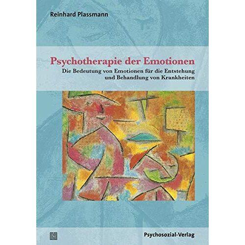 Reinhard Plassmann - Psychotherapie der Emotionen: Die Bedeutung von Emotionen für die Entstehung und Behandlung von Krankheiten (Therapie & Beratung) - Preis vom 25.09.2021 04:52:29 h