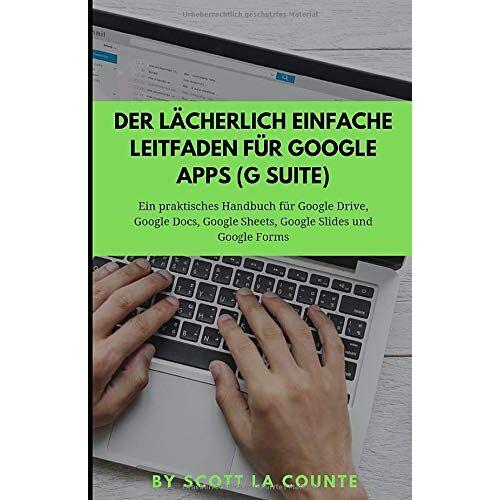 Scott La Counte - Der lächerlich einfache Leitfaden für Google Apps (G Suite): Ein praktisches Handbuch für Google Drive, Google Docs, Google Sheets, Google Slides und Google Forms - Preis vom 13.06.2021 04:45:58 h