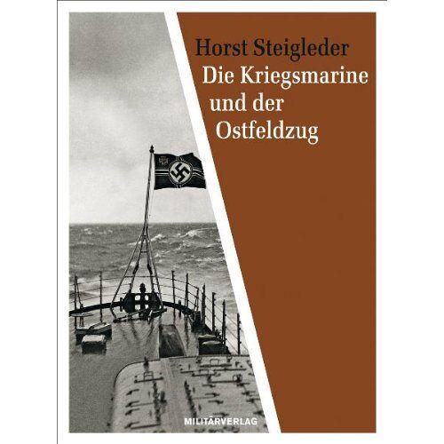 Horst Steigleder - Die Kriegsmarine und der Ostfeldzug - Preis vom 15.06.2021 04:47:52 h