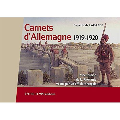 Francois de Lagarde - Carnets d'Allemagne, 1919-1921 un officier en Rhénanie: L'occupation de la Rhénanie vécue par un officier français - Preis vom 16.06.2021 04:47:02 h