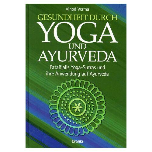 Vinod Verma - Gesundheit durch Yoga und Ayurveda. Pantanjalis Yoga-Sutras und ihre Anwendung auf Ayurveda - Preis vom 15.10.2021 04:56:39 h