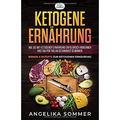 Angelika Sommer - KETOGENE Ernährung: Wie Sie mit ketogener Ernährung erfolgreich abnehmen und Tag für Tag an Gesundheit gewinnen Bonus: 6 Rezepte zur ketogenen Ernährung - Preis vom 21.06.2021 04:48:19 h