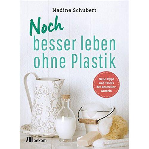 Nadine Schubert - Noch besser leben ohne Plastik - Preis vom 22.06.2021 04:48:15 h