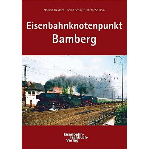 Norbert Heidrich - Eisenbahnknotenpunkt Bamberg: Digital-Reprint der Erstauflage von 2003 - Preis vom 15.09.2021 04:53:31 h