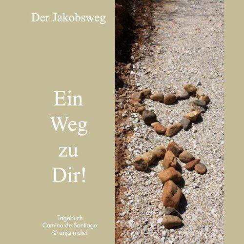 Anja Nickel - Der Jakobsweg - Ein Weg zu Dir! : Ein Tagebuch für den Jakobsweg - Preis vom 17.06.2021 04:48:08 h
