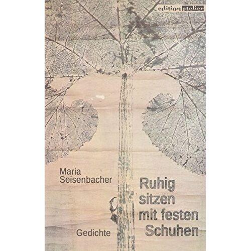 Maria Seisenbacher - Ruhig sitzen mit festen Schuhen - Preis vom 10.09.2021 04:52:31 h