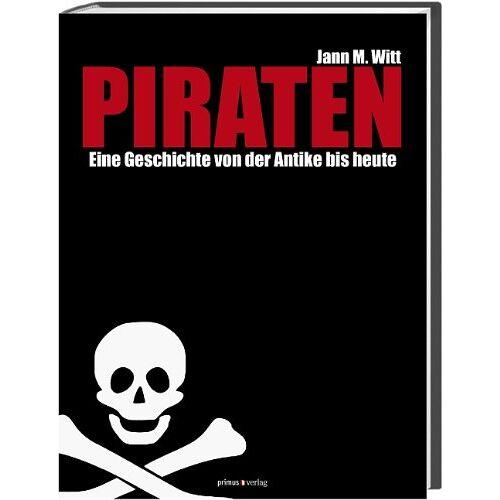 Witt, Jann M. - Piraten: Eine Geschichte von der Antike bis heute - Preis vom 26.09.2021 04:51:52 h