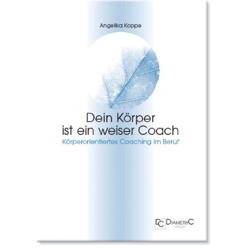 Angelika Koppe - Dein Körper ist ein weiser Coach: Körperorientiertes Coaching im Beruf - Preis vom 19.06.2021 04:48:54 h