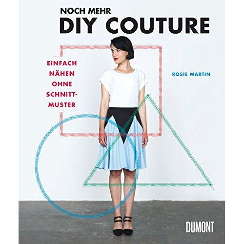 Rosie Martin - Noch mehr DIY Couture: Einfach nähen ohne Schnittmuster - Preis vom 11.06.2021 04:46:58 h