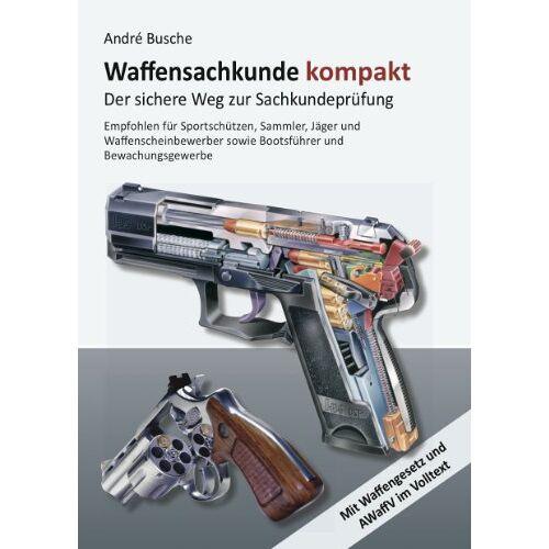 André Busche - Waffensachkunde kompakt Gesamtausgabe - Der sichere Weg zur Sachkundeprüfung: Lehrbuch mit Waffengesetz und AWaffV im Volltext - Preis vom 19.06.2021 04:48:54 h